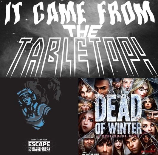 It Came From the Tabletop! - Dead of Winter and Escape From the Aliens In Outer Space