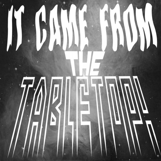 It Came From the Tabletop! - Year One Retrospective (Part 1)