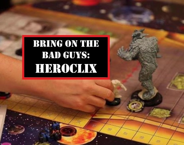 Bring on the Bad Guys 7: Heroclix Double Feature